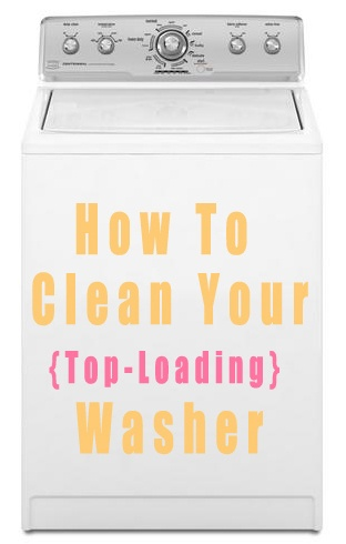 How To Clean Your Top Loading Washing Machine